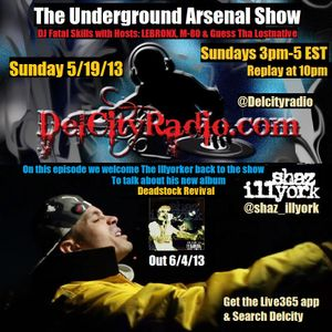 The Underground Arsenal Show 5-19-2013 with Special Guest Shaz Illyork