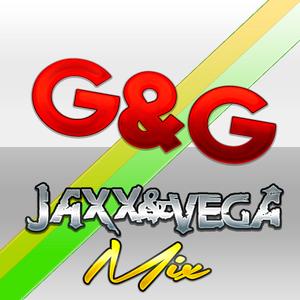 G&G - Jaxx & Vega Mix