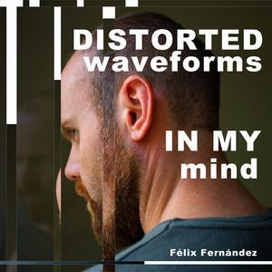 AT#004 Distorted waveforms in my mind - Félix Fernández
