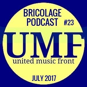 Bricolage Podcast #23 - United Music Front