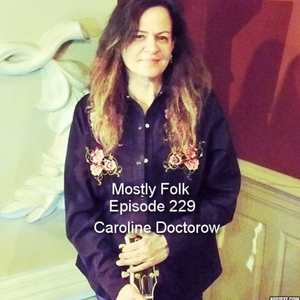 Mostly Folk Episode 229 Caroline Doctorow (Interview and Music)