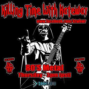 12/8/16 - Killing Time With Hatewar on Los Anarchy Radio - 80's Metal