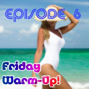 Friday Warm-Up! Episode 6