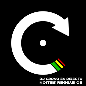 DJ CRONO EN DIRECTO - NOITES REGGAE 05