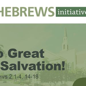 THE HEBREWS INITIATIVE: So Great a Salvation! (Audio)