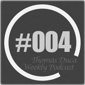 TDWP004 - Thomas Duca - Weekly Podcast #004