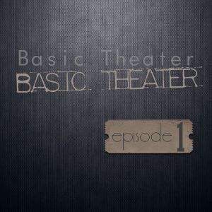 Basic Theater - Episode 1 (Free Download)