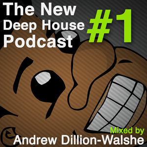 The New Deep House Podcast EP. 1 - Andrew Dillion-Walshe
