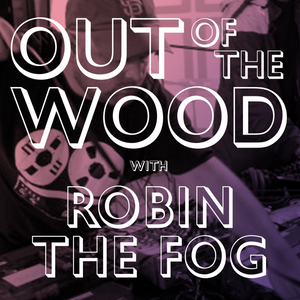 Robin The Fog - Out of the Wood, Show 165