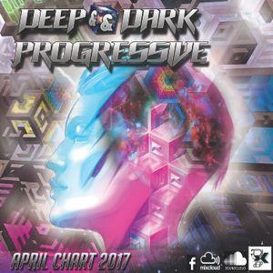 DEEP & DARK PROGRESSIVE MONTHLY CHART - APRIL  2017 - Dj X DEEP