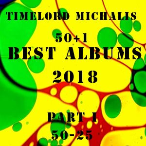 TimeLord Michalis' BEST ALBUMS OF 2018 Part I (50--25)