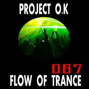 Project O.K Presents. Flow Of Trance Episode 67 [08.07.2017]
