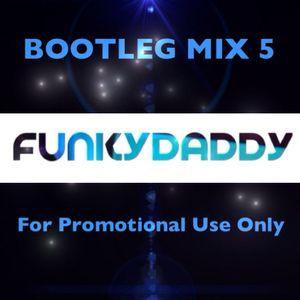 funkydaddy BOOTLEG MIX 5