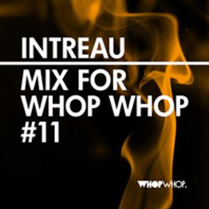 Intreau - Mix For Whopwhop #11