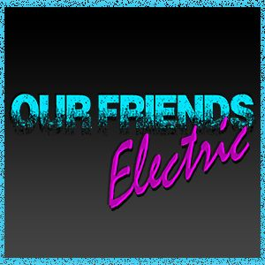 Our Friends Electric:  10th August 2015