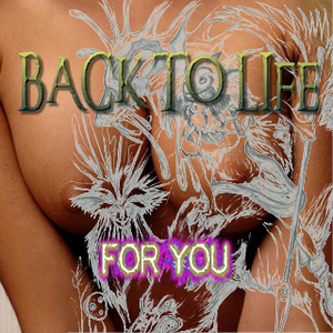 Back to Life - For YOU!