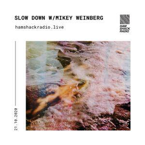 Hamshack Radio Pres: Slow Down w/ Mikey Weinberg 21.10.2020