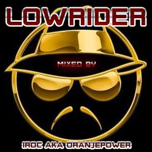 Lowrider - mixed by Iroc aka oranjepower