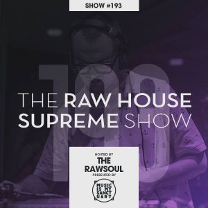 The RAW HOUSE SUPREME Show - #193 Hosted by The RawSoul
