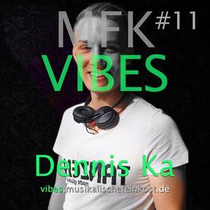 MFK VIBES #11 - Dennis Ka // 05.09.2015