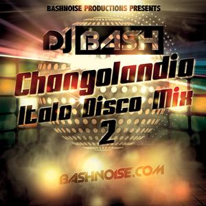 DJ Bash - Changolandia Italo Disco Mix 2