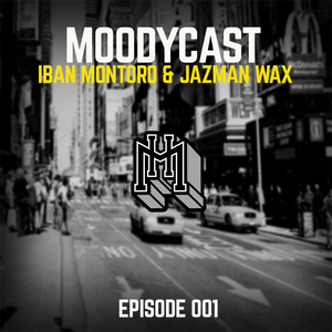 MoodyHouseCast Episode 001 Hosted by Iban Montoro & Jazzman Wax
