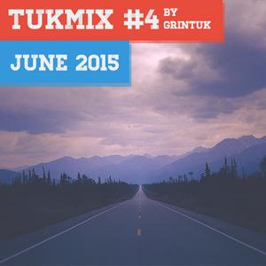 TUKMIX #4 by Grin Tuk | JUNE 2015