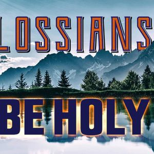 Colossians: Be Holy