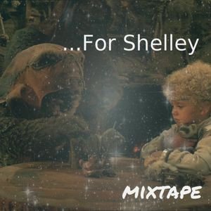 Mixtape >> ... for Shelley