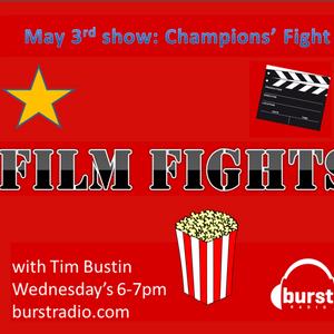 Ep10 Champions Fight: FILM FIGHTS!!! with Tim Bustin (Burst Radio)