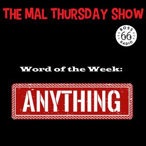 The Mal Thursday Show: Anything