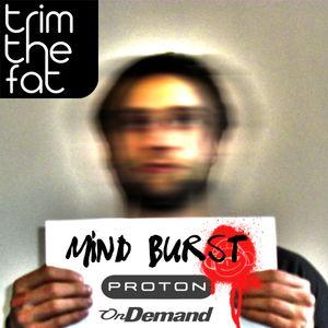 Trim The Fat - Mind Burst, Proton Radio