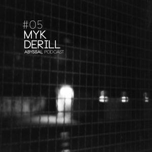 ABYSSAL PODCAST 05 | MYK DERILL