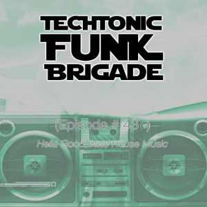 Techtonic Funk Brigade - Ep 43 (BASS HOUSE show)