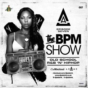DJ Adam K Presents - The BPM Show Episode 07 (Old School R&B/Hip Hop)