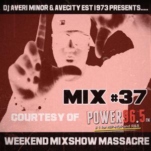 DJ Averi Minor - Weekend Mixshow Massacre mix #37 (Power 96.5FM)
