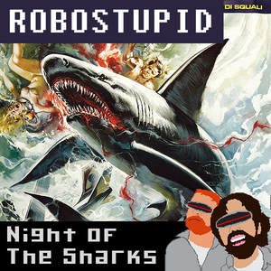 Robostupid #7: Night of the Sharks!