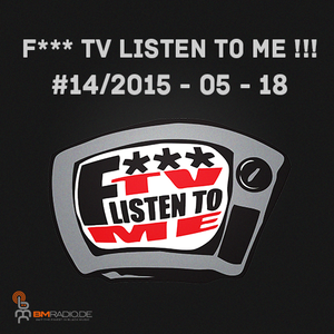 F*** TV LISTEN TO ME !!! #14/2015 - 05 - 18