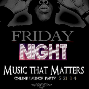 FRIDAY NIGHT - MUSIC THT MATTERS - ONLINE LAUNCH PARTY - 5-21-14 - DJ GREG G