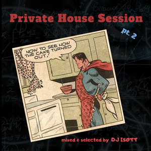 Private House Session pt.2 - mixed & selected by DJ ISOTT