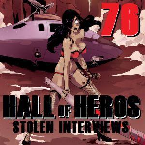 """Hall Of Heros #76 """"Stolen Interviews"""""""