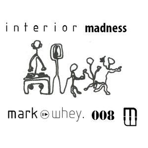 Mark Whey - Interior Madness 008 (CLUB/HOUSE)