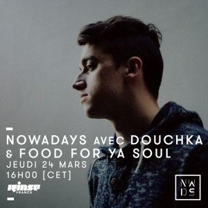 Nowadays avec Douchka & Food For Ya Soul - 24 Mars 2016