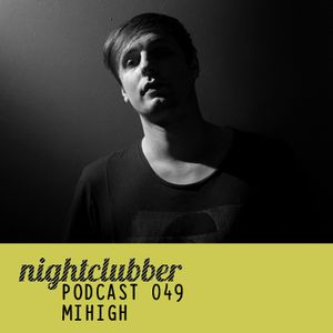 Mihigh - Nightclubber Podcast 49