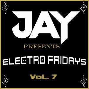 JAY presents Electro Fridays VoL. 7