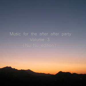 Music for the after after party. 3 (Nu Nu edition)