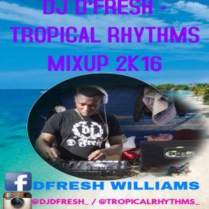 DJ D'FRESH - TROPICAL RHYTHMS MIXUP 2K16