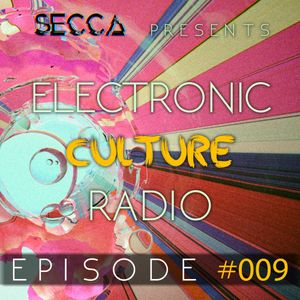 Secca Presents: Electronic Culture Radio #009