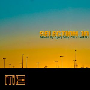 Selection 10 ME (May 2012 - Mixed by djjaq) Part.03