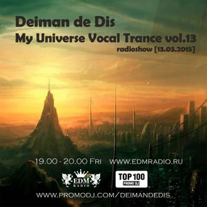Deiman de Dis - My Universe Vocal Trance vol.13 (EDM Radio) [13.03.2015]